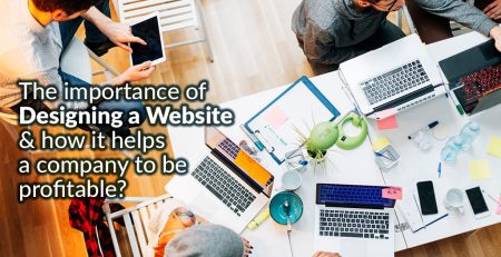 The importance of designing a website & how it helps a company to be profitable